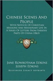 Chinese Scenes And People: With Notices Of Christian Missions And Missionary Life In A Series Of Letters From Various Parts Of China (1863) - Jane Rowbotham Edkins, Joseph Edkins, William Stobbs Stromness