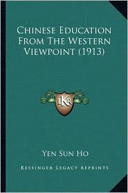 Chinese Education From The Western Viewpoint (1913) - Yen Sun Ho