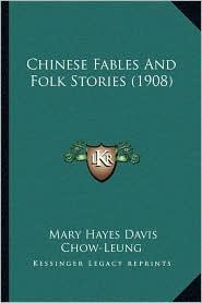 Chinese Fables And Folk Stories (1908) - Mary Hayes Davis, Chow-Leung, Yin-Chwang Wang Tsen-Zan (Introduction)