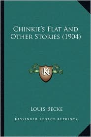 Chinkie's Flat And Other Stories (1904) - Louis Becke