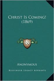 Christ Is Coming! (1869) - Anonymous