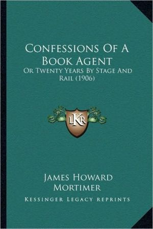 Confessions Of A Book Agent: Or Twenty Years By Stage And Rail (1906)