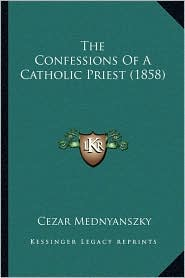 The Confessions Of A Catholic Priest (1858) - Cezar Mednyanszky