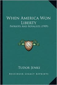 When America Won Liberty: Patriots and Royalists (1909)