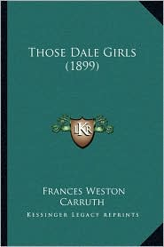 Those Dale Girls (1899) - Frances Weston Carruth