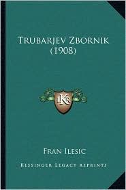 Trubarjev Zbornik (1908) - Fran Ilesic