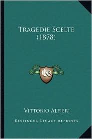 Tragedie Scelte (1878) - Vittorio Alfieri