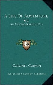 A Life Of Adventure V2: An Autobiography (1871) - Colonel Corvin