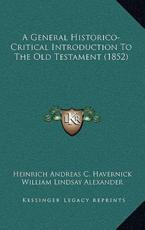A General Historico-Critical Introduction to the Old Testament (1852) - Heinrich Andreas C Havernick