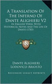A Translation Of The Inferno Of Dante Alighieri V2: In English Verse, With Historical Notes And The Life Of Dante (1785) - Dante Alighieri, Lodovico Ariosto, Henry Boyd (Translator)