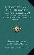 A Translation of the Inferno of Dante Alighieri V2: In English Verse, with Historical Notes and the Life of Dante (1785)