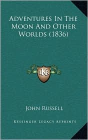 Adventures In The Moon And Other Worlds (1836) - John Russell