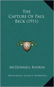 The Capture Of Paul Beck (1911) - McDonnell Bodkin