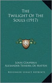 The Twilight Of The Souls (1917) - Louis Couperus, Alexander Teixeira De Mattos (Translator)