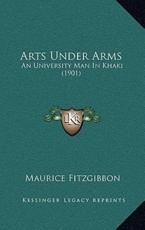 Arts Under Arms - Maurice Fitzgibbon (author)