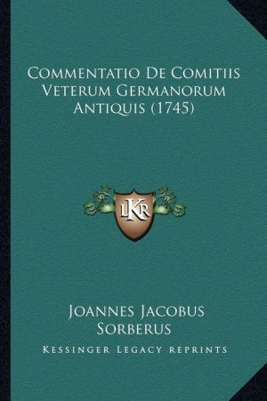 Commentatio De Comitiis Veterum Germanorum Antiquis (1745)