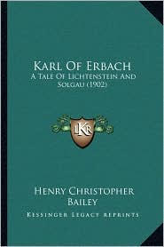 Karl Of Erbach: A Tale Of Lichtenstein And Solgau (1902) - Henry Christopher Bailey