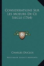Considerations Sur Les Moeurs de Ce Siecle (1764) - Charles Pinot- Duclos
