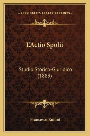 L'Actio Spolii: Studio Storico-Giuridico (1889)