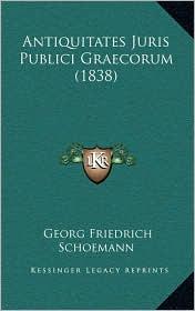 Antiquitates Juris Publici Graecorum (1838) - Georg Friedrich Schoemann