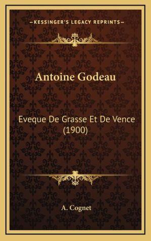 Antoine Godeau: Eveque De Grasse Et De Vence (1900) - A. Cognet