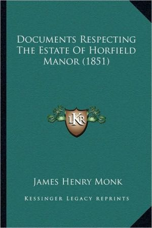 Documents Respecting The Estate Of Horfield Manor (1851) - Foreword by James Henry Monk