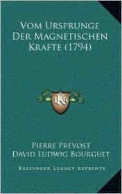 Vom Ursprunge Der Magnetischen Krafte (1794) - Pierre Prevost, David Ludwig Bourguet, Friedrich Albrecht Carl Gren