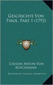 Geschichte Von Tirol, Part 1 (1792) - Cassian Anton Von Roschmann