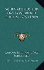 Schematismus Fur Das Konigreich Boheim 1789 (1789) - Johann Ferdinand Von Schonfeld