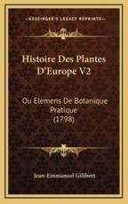 Histoire Des Plantes D'Europe V2 - Jean-Emmanuel Gilibert