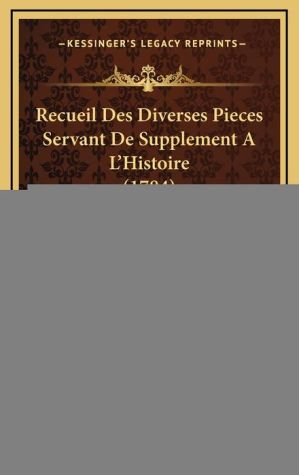 Recueil Des Diverses Pieces Servant de Supplement A L'Histoire (1784) - Guillaume Thomas Francois Raynal