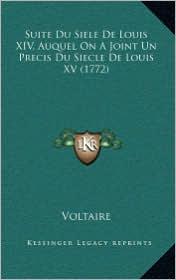 Suite Du Siele de Louis XIV, Auquel on a Joint Un Precis Du Siecle de Louis XV (1772) - Voltaire