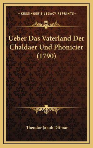 Ueber Das Vaterland Der Chaldaer Und Phonicier (1790) - Theodor Jakob Ditmar