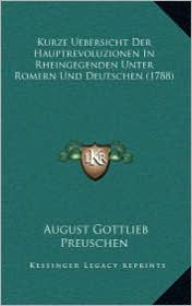 Kurze Uebersicht Der Hauptrevoluzionen in Rheingegenden Unter Romern Und Deutschen (1788) - August Gottlieb Preuschen