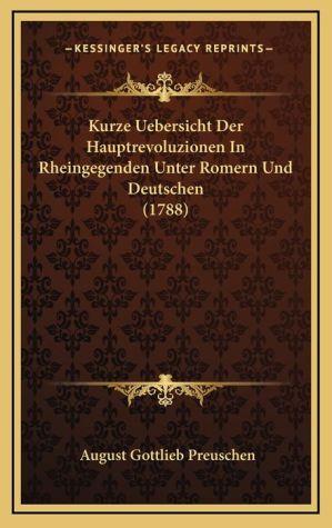 Kurze Uebersicht Der Hauptrevoluzionen in Rheingegenden Unter Romern Und Deutschen (1788)