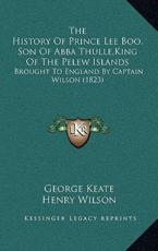 The History of Prince Lee Boo, Son of Abba Thulle, King of the Pelew Islands - George Keate
