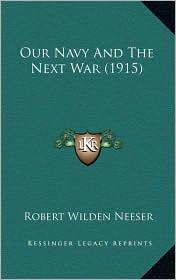 Our Navy And The Next War (1915) - Robert Wilden Neeser