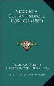 Viaggio A Costantinopoli, 1609-1621 (1889) - Tommaso Alberti, Alberto Bacchi Della Lega