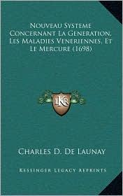 Nouveau Systeme Concernant La Generation, Les Maladies Veneriennes, Et Le Mercure (1698) - Charles D. De Launay