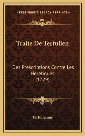 Traite De Tertulien: Des Prescriptions Contre Les Heretiques (1729) - Tertullianus
