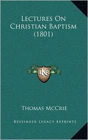 Lectures On Christian Baptism (1801) - Thomas McCrie