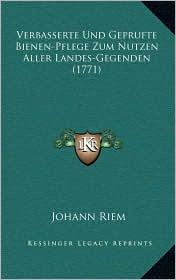 Verbasserte Und Geprufte Bienen-Pflege Zum Nutzen Aller Landes-Gegenden (1771) - Johann Riem