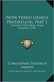 Nova Versio Graeca Pentateuchi, Part 1: Genesin Continens Atque Exodum (1790) - Christopher Friderich Ammon