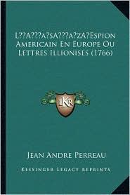 L Espion Americain En Europe Ou Lettres Illionises (1766) - Jean Andre Perreau