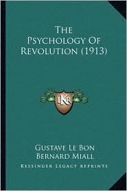 The Psychology of Revolution (1913) - Gustave Lebon, Bernard Miall (Translator)