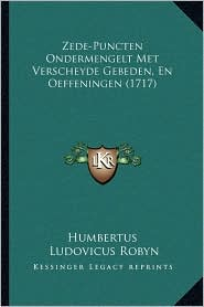 Zede-Puncten Ondermengelt Met Verscheyde Gebeden, En Oeffeningen (1717) - Humbertus, Ludovicus Robyn