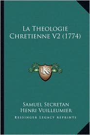 La Theologie Chretienne V2 (1774) - Samuel Secretan, Henri Vuilleumier