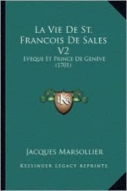La Vie de St. Francois de Sales V2: Eveque Et Prince de Geneve (1701) - Jacques Marsollier