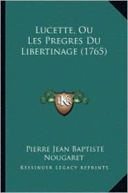 Lucette, Ou Les Pregres Du Libertinage (1765) - Pierre Jean Baptiste Nougaret