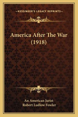 America After The War (1918) - An American An American Jurist, Robert Ludlow Fowler